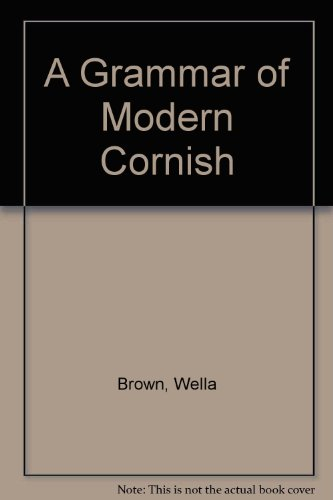 A Grammar of Modern Cornish: Brown, Wella