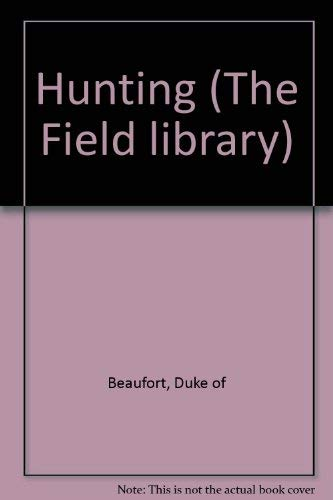 Hunting (The Field library): Beaufort, Duke of