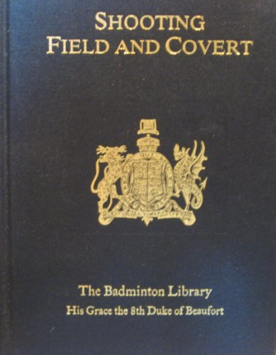 Shooting: Field and Covert (Badminton Library): Walsingham, Lord; Payne-Gallwey,