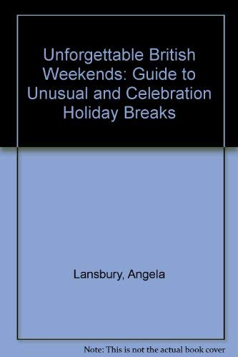 Unforgettable Weekends: Guide to Unusual and Celebration Holiday Breaks (9780907070375) by Angela Lansbury