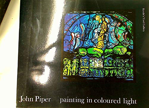 John Piper: Painting in Coloured Light; An: Compton, Ann (ed.)