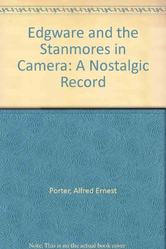 9780907077282: Edgware and the Stanmores in Camera: A Nostalgic Record