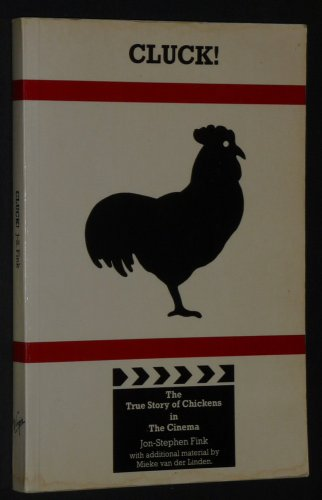 Cluck! : The True Story of Chickens in the Cinema: Jon Stephen Fink