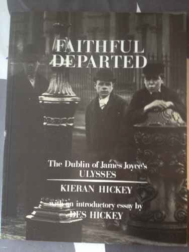 9780907085263: Faithful departed: The Dublin of James Joyce's Ulysses : recaptured from classic photographs and assembled