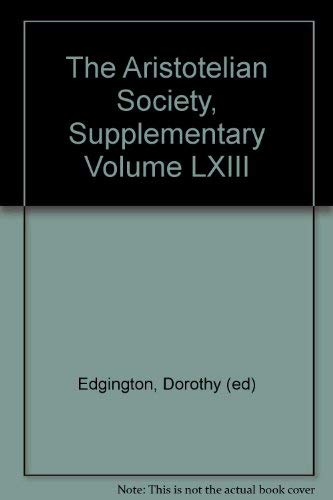 The Aristotelian Society, Supplementary Volume LXIII: Edgington, Dorothy (ed)