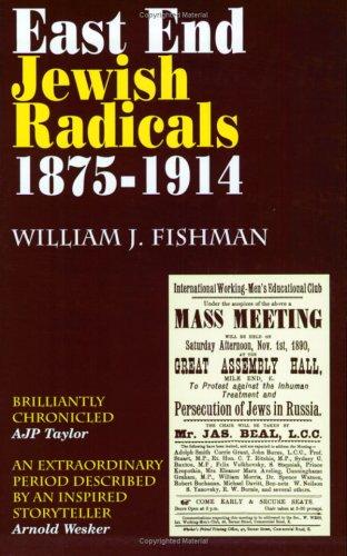East End Jewish Radicals 1875 - 1914: Fishman, William J.