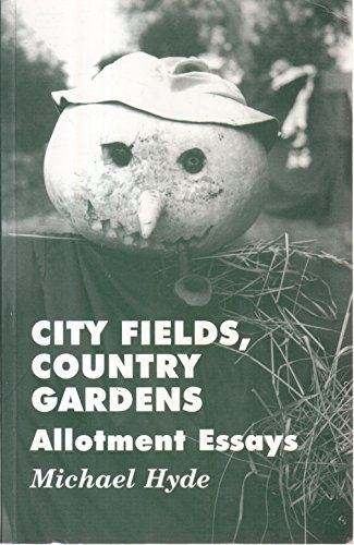City Fields, Country Gardens: Allotment Essays (0907123724) by Michael Hyde