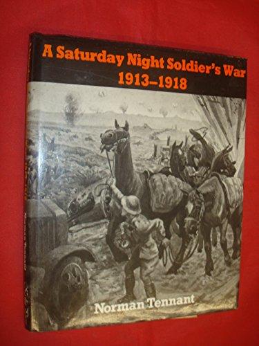 A Saturday Night Soldier's War 1913- 1918: Tennant, Norman
