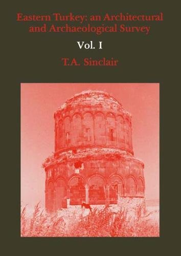 Eastern Turkey: An Architectural & Archaeological Survey, Volume I: T. A. Sinclair