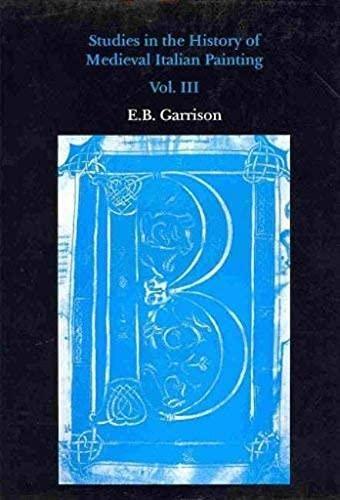 Studies in the History of Medieval Italian Painting: v. 3 (Hardback): E.B. Garrison