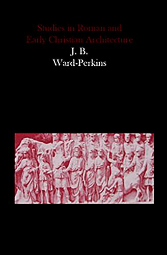 Studies in Roman and Early Christian Architecture: John B.Ward Perkins