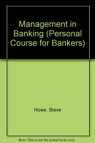Management in Banking (Personal Course for Bankers) (9780907135661) by Steve Howe