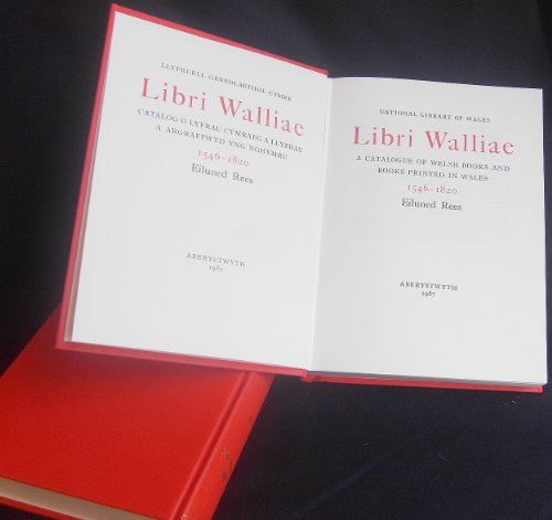 Libri Walliae: A catalogue of welsh books and books printed in Wales, 1546-1820: Rees, Eiluned