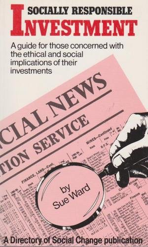 Socially Responsible Investment - A Guide for Those Concerned with the Ethical and Social Implications of Their Investments (0907164242) by Sue Ward