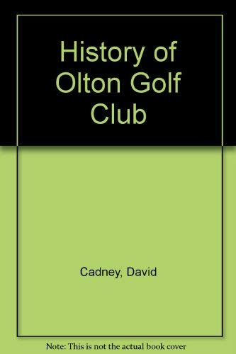 The Story of Olton Golf Club : Founded 1893: Cadney, David
