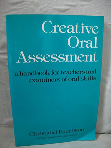 CREATIVE ORAL ASSESSMENT: A HANDBOOK FOR TEACHERS AND EXAMINERS OF ORAL SKILLS.: Burniston, ...