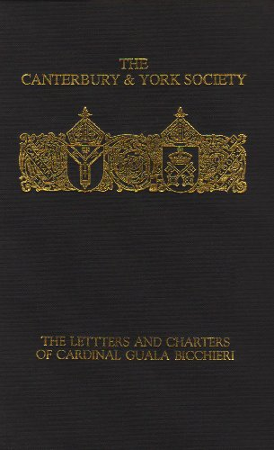 The Letters and Charters of Cardinal Guala Bicchieri - Papal Legate in England 1216-1218 The Cant...