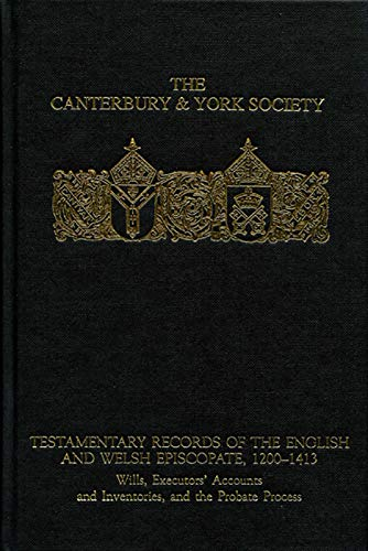 9780907239741: Testamentary Records of the English and Welsh Episcopate, 1200-1413: Wills, Executors' Accounts and Inventories, and the Probate Process (Canterbury & York Society)