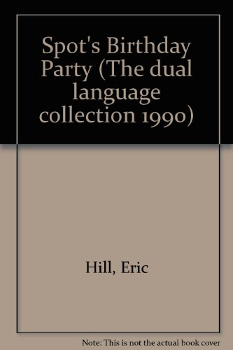 Spot's Birthday Party (The Dual Language Collection 1990): Hill, Eric