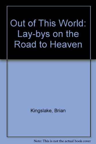 Out of This World: Lay-bys on the Road to Heaven: Kingslake, B.