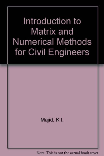 Introduction to Matrix and Numerical Methods For Civil Engineers: Majid, K.I.