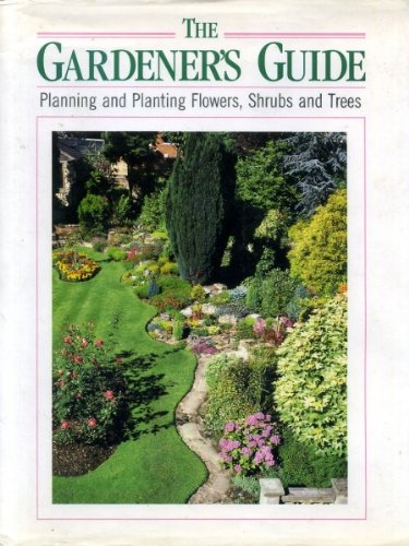 Gardener's Guide, The - Planning and Planting Flowers, Shrubs and Trees