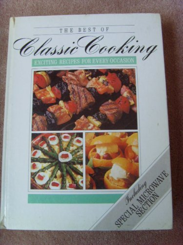 The Best of Classic Cooking. Exciting Recipes For Every Occasion. Including Special Microwave Sec...