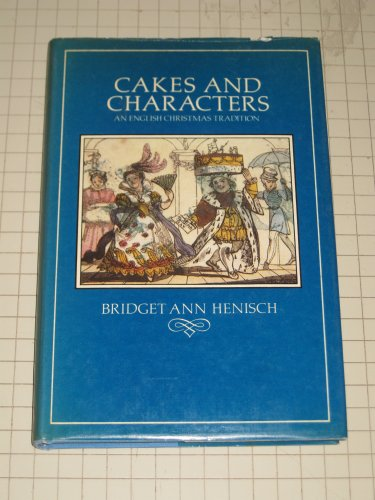 Cakes and Characters: An English Christmas Tradition: Henisch, Bridget Ann