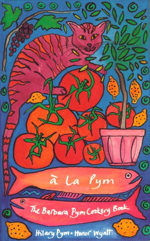 A La Pym : The Barbara Pym Cookery Book: Pym, Hilary; Wyatt, Honor; Ross, Louise (Foreword); ...