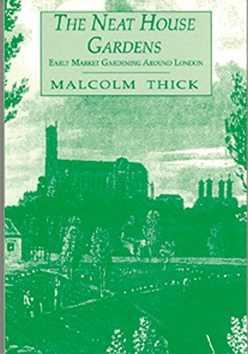The Neat House Gardens: Early Market Gardening Around London: Thick, Malcolm