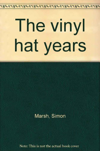 The Vinyl Hat Years.: Simon Marsh.