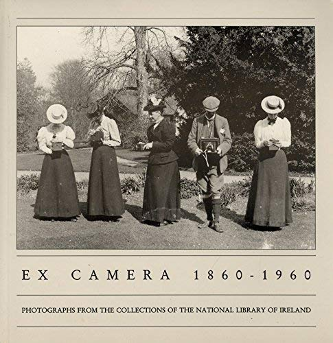 9780907328162: Ex Camera, 1860-1960: Photographs from the Collections of the National Library of Ireland