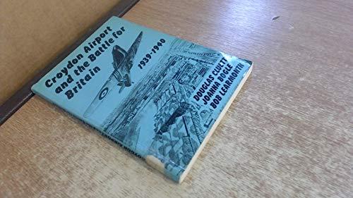 Croydon Airport and the Battle for Britain 1939 to 1940: Cluett, D; Bogle, J.; Learmonth, B.
