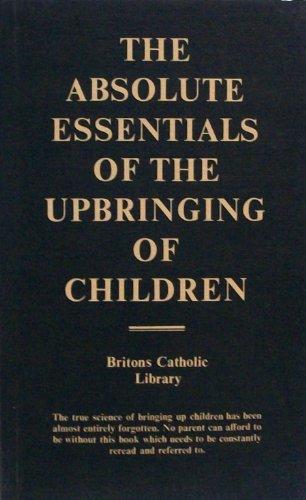 9780907364016: Absolute Essentials of the Upbringing of Children
