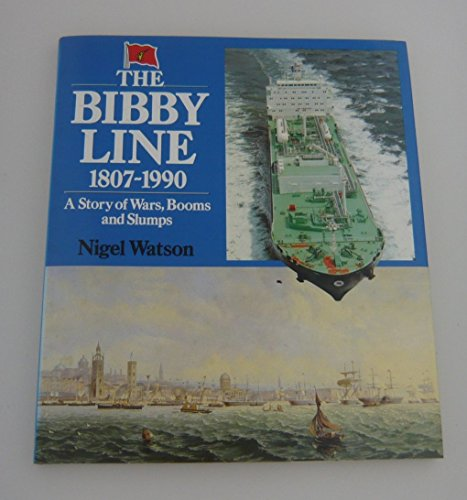 The Bibby Line 1807-1990: A Story of Wars, Booms and Slumps: Watson, Nigel