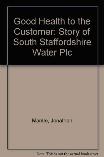 Good Health to the Customer: Story of South Staffordshire Water Plc (0907383408) by Jonathan Mantle