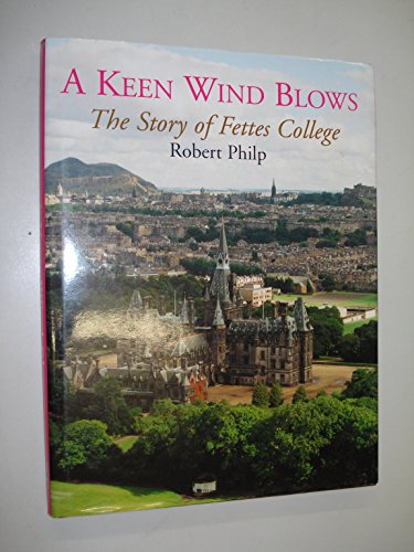 A Keen Wind Blows - the Story of Fettes College