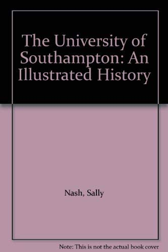 The University of Southampton: An Illustrated History: Nash, Sally; Sherwood, Martin