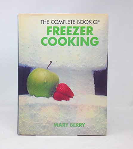 Complete Book of Freezer Cooking: Berry, Mary