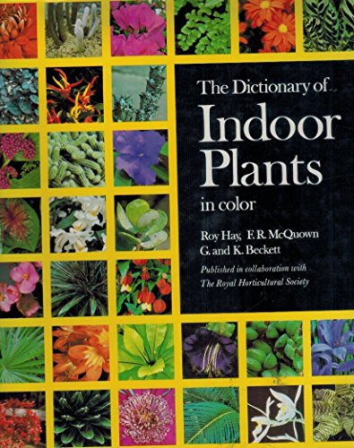 The Dictionary of Indoor Plants In Colour: Hay, Roy