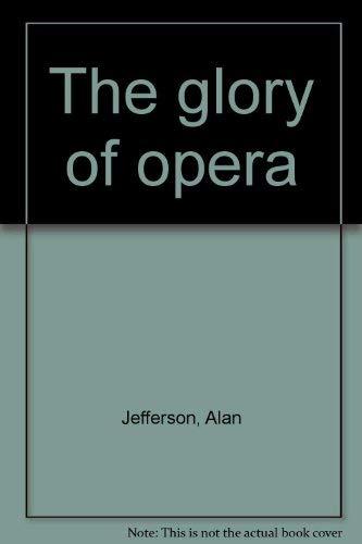 9780907408734: The Glory of Opera