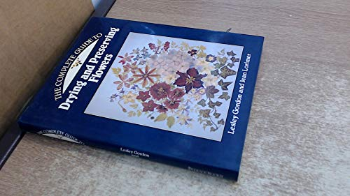 9780907408802: The complete guide to drying and preserving flowers