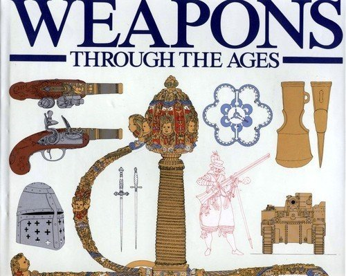 WEAPONS; Through the Ages