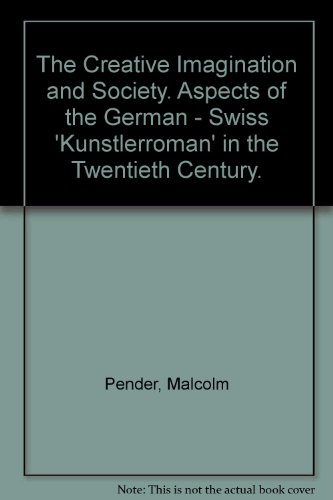 The Creative Imagination and Society. Aspects of the German - Swiss 'Kunstlerroman' in ...