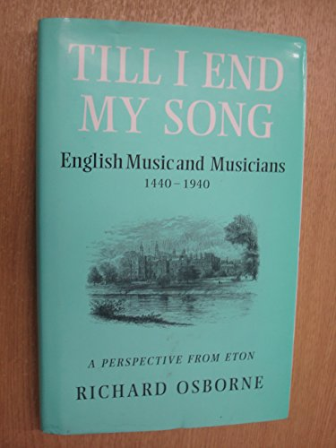 9780907435167: Till I End My Song: English Music and Musicians 1440-1940 - A Perspective from Eton