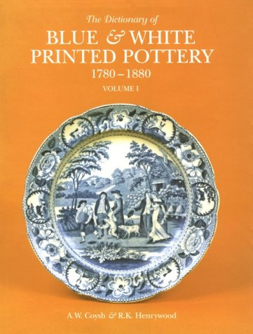 9780907462064: The Dictionary of Blue and White Printed Pottery, 1780-1880