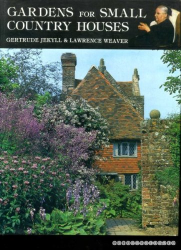 Gardens for Small Country Houses: Jekyll, Gertrude; Weaver, Lawrence