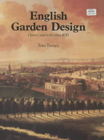 English Garden Design: History and Styles Since 1650: Turner, Tom
