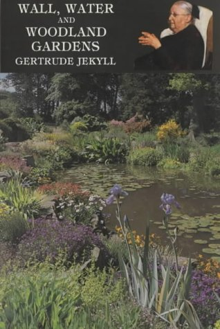 Wall, Water, and Woodland Gardens, Including the: Jekyll, Gertrude