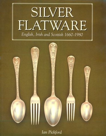 Silver Flatware: English, Irish and Scottish 1660-1980